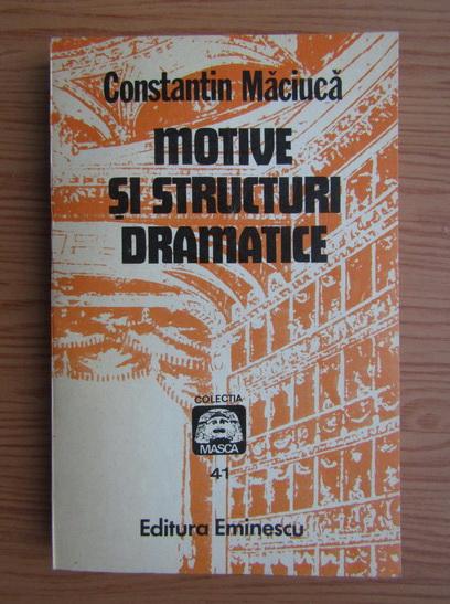 Anticariat: Constantin Maciuca - Motive si structuri dramatice