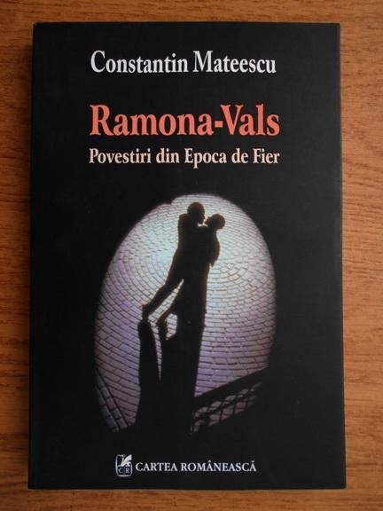 Anticariat: Constantin Mateescu - Ramona-Vals. Povestiri din Epoca de Fier