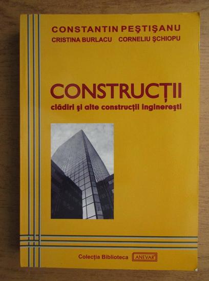 Anticariat: Constantin Pestisanu - Constructii. Cladiri si alte constructii ingineresti