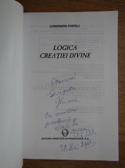 Anticariat: Constantin Portelli - Logica creatiei divine (cu autograful autorului)