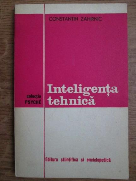 Anticariat: Constantin Zahirnic - Inteligenta tehnica