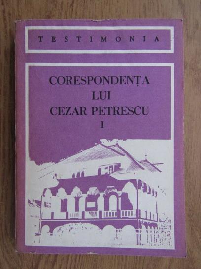 Anticariat: Corespondenta lui Cezar Petrescu (volumul 1)