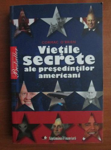Anticariat: Cormac O`Brien - Vietile secrete ale presedintilor americani