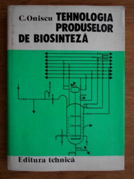 Anticariat: Corneliu Oniscu - Tehnologia produselor de biosinteza