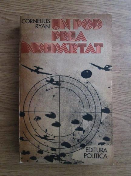 Anticariat: Cornelius Ryan - Un pod prea indepartat