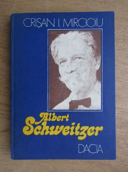 Anticariat: Crisan I. Mircioiu - Albert Schweitzer