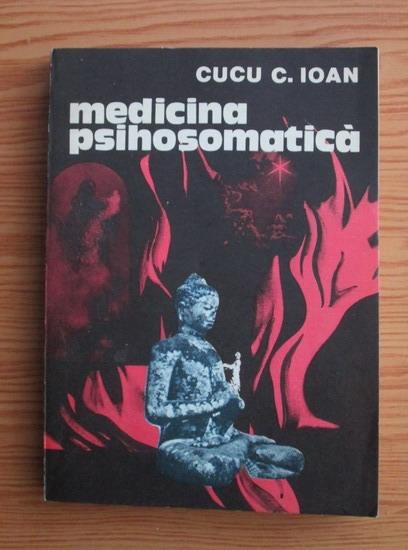 Anticariat: Cucu C. Ioan - Medicina psihosomatica