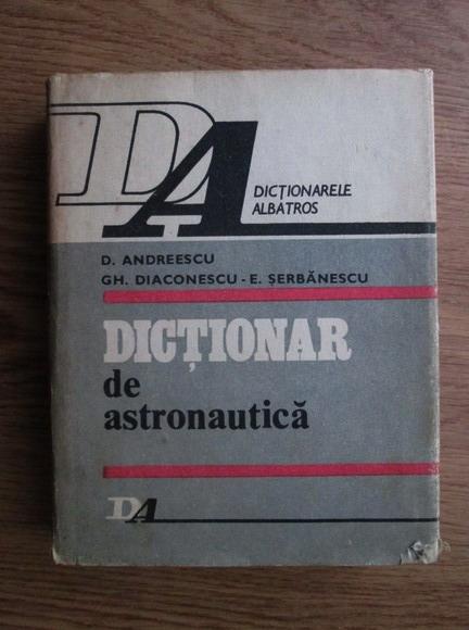 Anticariat: D. Andreescu, Gh. Diaconescu, E. Serbanescu - Dictionar de astronautica