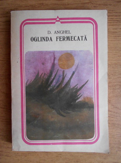 Anticariat: D. Anghel - Oglinda fermecata. Poezii si proza
