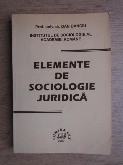 Anticariat: Dan Banciu - Elemente de sociologie juridica