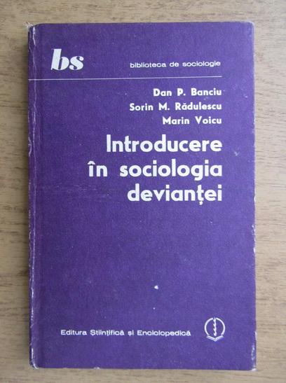 Anticariat: Dan Banciu - Introducere in sociologia deviantei