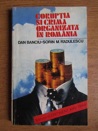 Anticariat: Dan Banciu, Sorin M. Radulescu - Coruptia si crima organizata in Romania