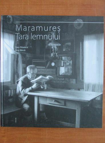Anticariat: Dan Dinescu, Ana Barca - Maramures. Tara lemnului