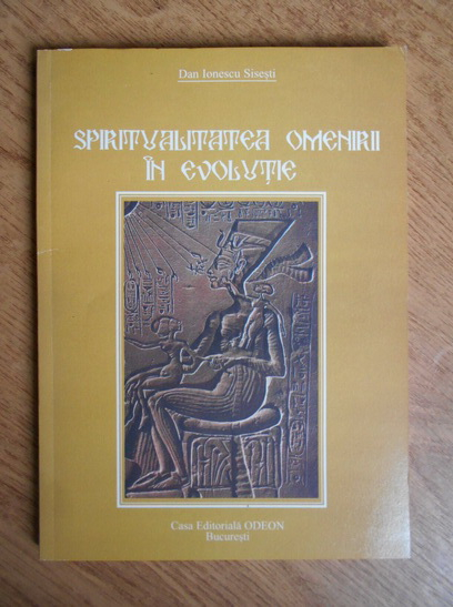 Anticariat: Dan Ionescu Sisesti - Spiritualitatea omenirii in evolutie