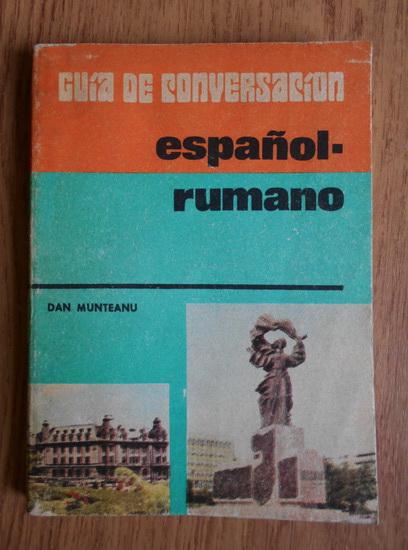 Anticariat: Dan Munteanu - Guia de conversacion espanol-rumano