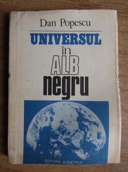 Anticariat: Dan Popescu - Universul in alb-negru