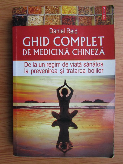 Anticariat: Daniel Reid - Ghid complet de medicina chineza. De la un regim de viata sanatos la prevenirea si tratarea bolilor