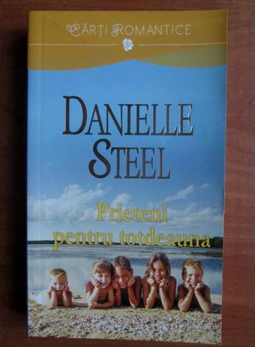 Anticariat: Danielle Steel - Prieteni pentru totdeauna
