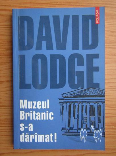Anticariat: David Lodge - Muzeul Britanic s-a daramat