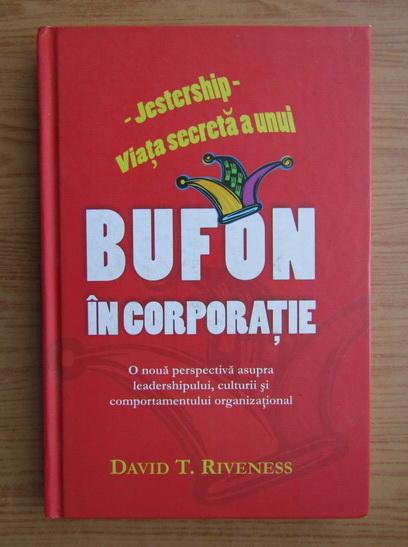 Anticariat: David T. Riveness - Bufon in corporatie