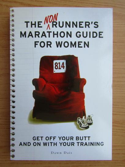 Anticariat: Dawn Dais - The non runner's marathon guide for women