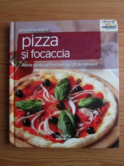 Anticariat: Delicii in bucatarie. Volumul 6: Pizza si focaccia