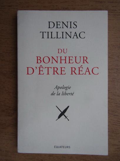 Anticariat: Denis Tillinac - Du bonheur d'etre reac