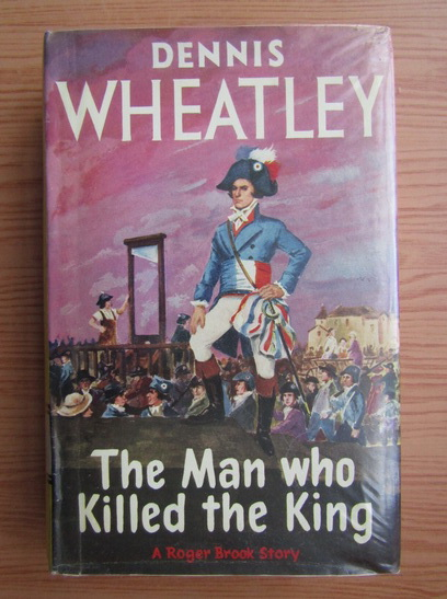 Anticariat: Dennis Wheatley - The man who killed the king