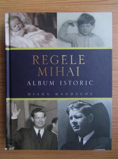 Anticariat: Diana Mandache - Regele Mihai, album istoric