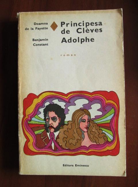 Anticariat: Doamna de Fayette, Benjamin Constant - Principesa de Cleves. Adolphe