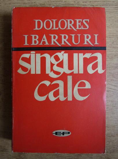 Anticariat: Dolores Ibarruri - Singura cale