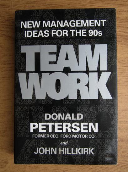 Anticariat: Donald Petersen - Teamwork. New management ideas for the 90s
