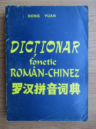 Anticariat: Dong Yuan - Dictionar fonetic roman-chinez