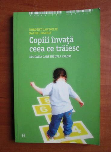 Anticariat: Dorothy Law Nolte - Copiii invata ceea ce traiesc