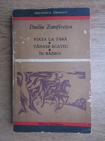 Anticariat: Duiliu Zamfirescu - Viata la tara, Tanase Scatiu, In razboi