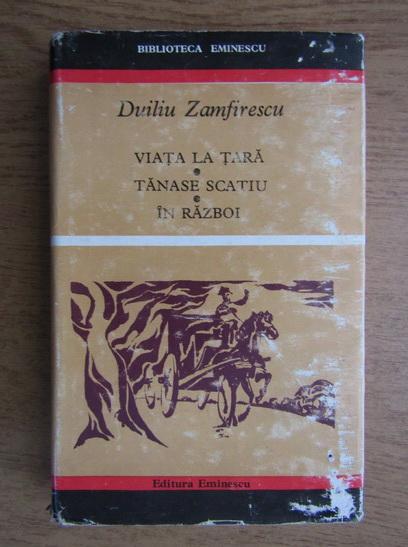 Anticariat: Duliu Zamfirescu - Viata la tara. Tanase Scatiu. In razboi