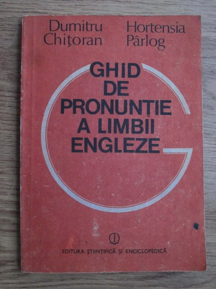 Anticariat: Dumitru Chitoran, Hortensia Parlog - Ghid de pronuntie a limbii engleze