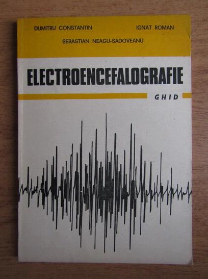Anticariat: Dumitru Constantin - Electroencefalografie, ghid