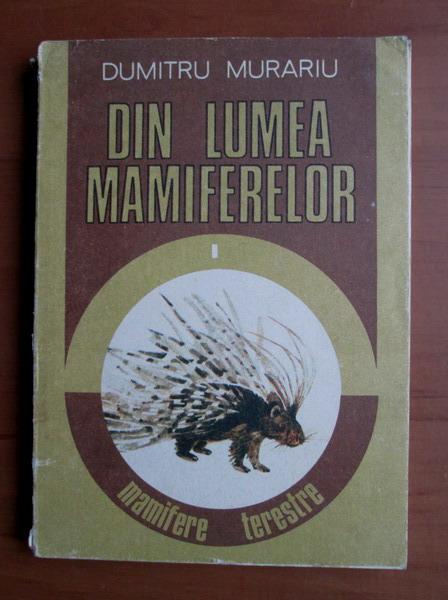 Anticariat: Dumitru Murariu - Din lumea mamiferelor