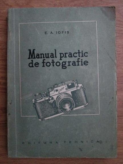 Anticariat: E. A. Iofis - Manual practic de fotografie