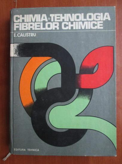 Anticariat: E. Calistru - Chimia si tehnologia fibrelor chimice