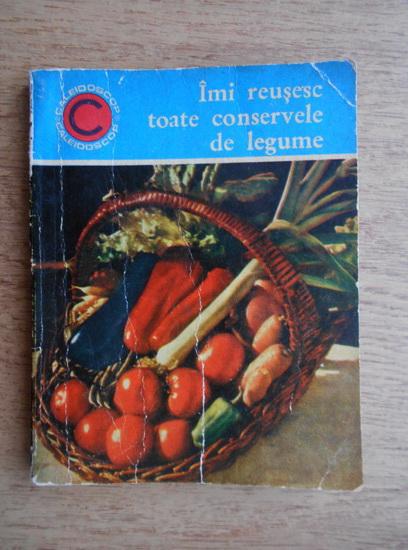 Anticariat: Ecaterina Teisanu - Imi reusesc toate conservele de legume