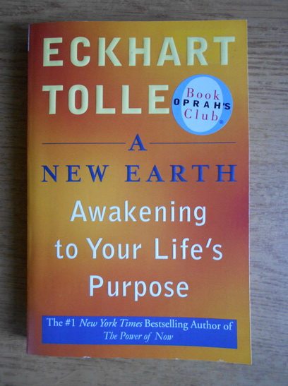 Anticariat: Eckhart Tolle - A new Earth. Awakening to your life's purpose