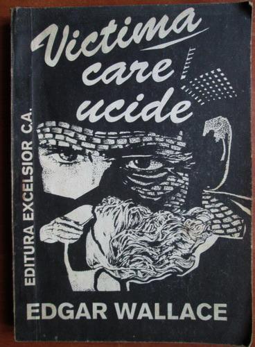 Anticariat: Edgar Wallace - Victima care ucide