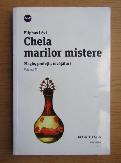 Anticariat: Eliphas Levi - Cheia marilor mistere, volumul 2. Magie, profetii, invataturi