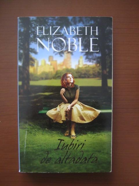Anticariat: Elizabeth Noble - Iubiri de altadata
