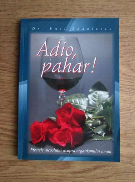 Anticariat: Emil Radulescu - Adio, pahar! Efectele alcoolului asupra organismului uman