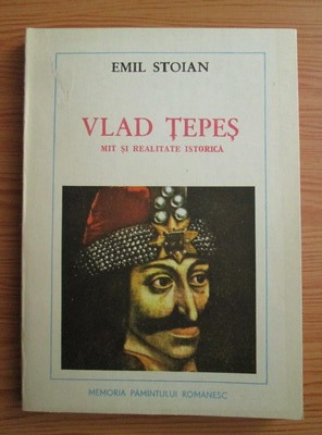 Anticariat: Emil Stoian - Vlad Tepes. Mit si realitate istorica