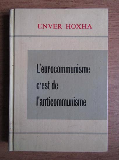 Anticariat: Enver Hoxha - L'eurocommunisme c'est l'anticommunisme