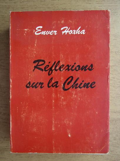 Anticariat: Enver Hoxha - Reflexions sur la Chine